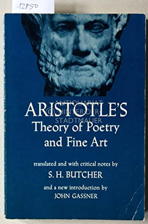 Aristotles Theory of Poetry and Fine Art. With a Critical Text and Translation of The Poetics. Wi...