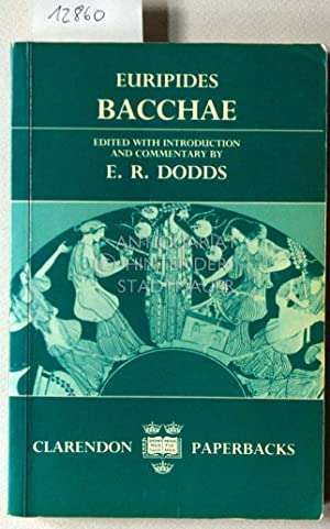 Bacchae. Edited with introduction and commentary by E. R. (Eric Robertson) Dodds.