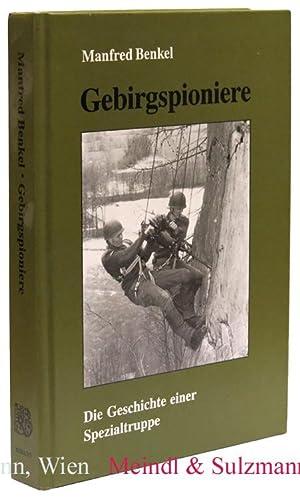 Gebirgspioniere. Die Geschichte einer Spezialtruppe 1915 -: Pioniere.- Benkel, Manfred.