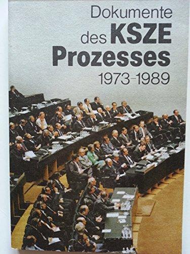 Dokumente des KSZE-Prozesses : 1973 - 1989. hrsg. vom Ministerium für Auswärtige Angelegenheiten der Deutschen Demokratischen Republik