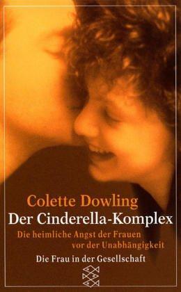 Der Cinderella-Komplex : d. heiml. Angst d.: Dowling, Colette: