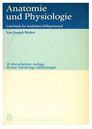 Anatomie und Physiologie : Lehrbuch f. ärztl. Hilfspersonal. Joseph Bücker - Bücker, Joseph (Verfasser)