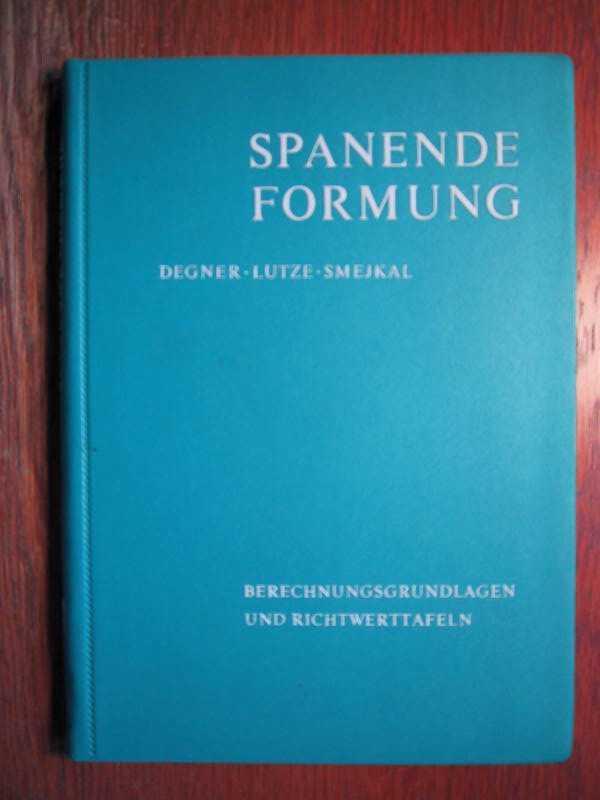 Spanende Formung - Theorie, Berechnung und Richtwerte.: Degner, W., Lutze,