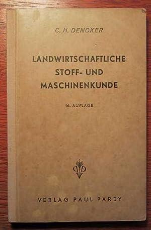 Landwirtschaftliche Stoff- und Maschinenkunde - Allgemeinverständlicher Leitfaden: Dencker, C. H.: