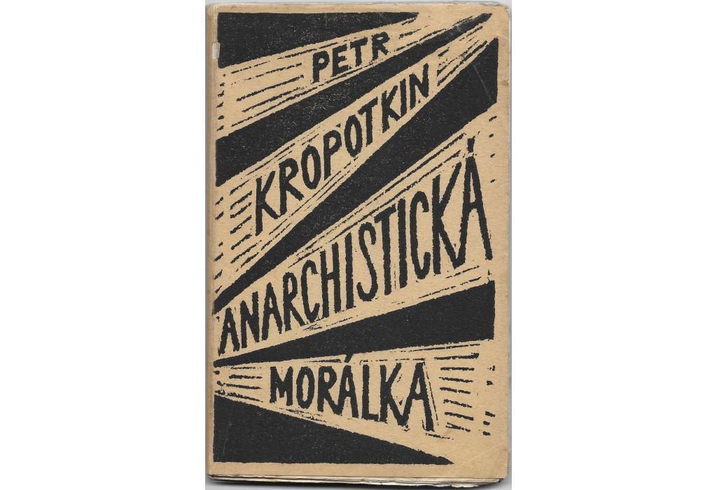 Anarchisticka moralka. Komunism a anarchie. Velká revoluce: Pyotr KROPOTKIN (1842