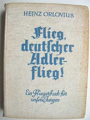 Flieg`, deutscher Adler - flieg`! Ein Fliegerbuch für unsere Jungen.: Orlovius, Heinz