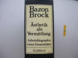 Ästhetik als Vermittlung. Arbeitsbiographie eines Generalisten. //: Brock, Bazon: