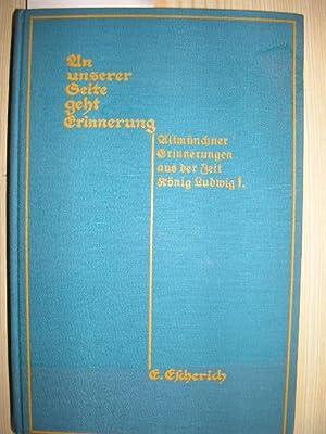 An unserer Seite geht Erinnerung. Altmünchner Erinnerungen aus der Zeit König Ludwigs I. ...