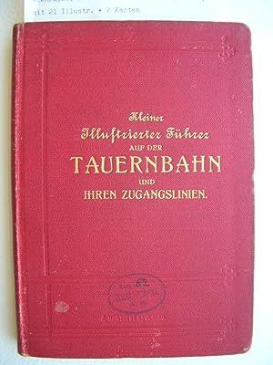Kleiner illustrierter Führer auf der Tauernbahn und ihren Zugangslinien. //: Rabl, ...