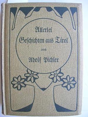 Allerlei Geschichten aus Tirol. (Gesammelte Werke Band IV). //: Pichler, Adolf :