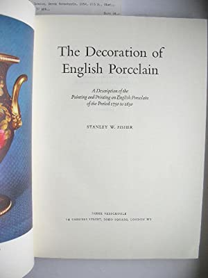 The Decoration of English Porcelain. A Description of the Painting and Printing of engl. Porcelain ...
