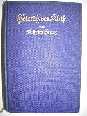 Heinrich von Kleist. Sein Leben und sein Werk. //: Herzog, Wilhelm :