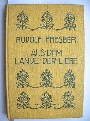 Aus dem Lande der Liebe. Gedichte. //: Presber, Rudolf :