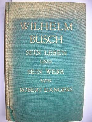 Wilhelm Busch. Sein Leben und sein Werk. //: Dangers, Robert :