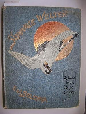 """Sonnige Welten - Ostasiatische Reise-Skizzen."""" //: Emil und Lenore Selenka"""