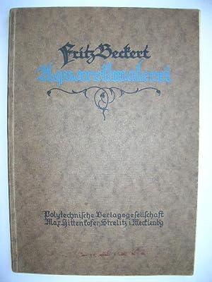 Die Aquarellmalerei und ihre Anwendung auf Architektur und Landschaft //: Fritz Beckert