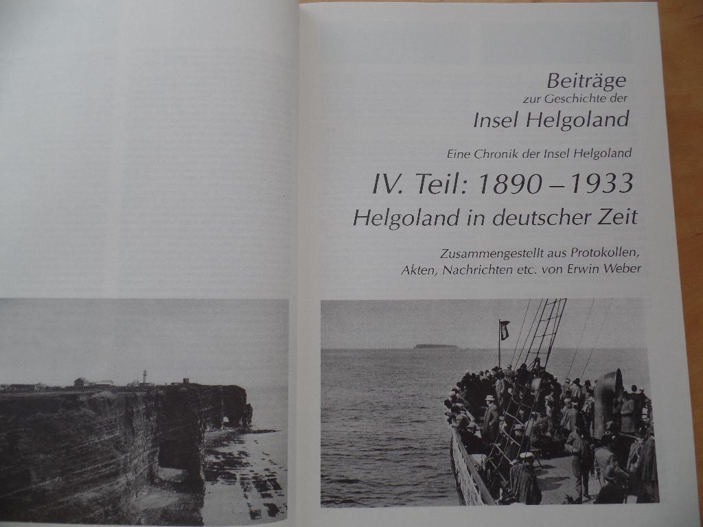Beiträge zur Geschichte der Insel Helgoland; Teil 4., 1890 - 1933 : Helgoland in deutscher Zeit zusammengestellt aus Protokollen, Akten, Nachrichten etc. - Weber, Erwin