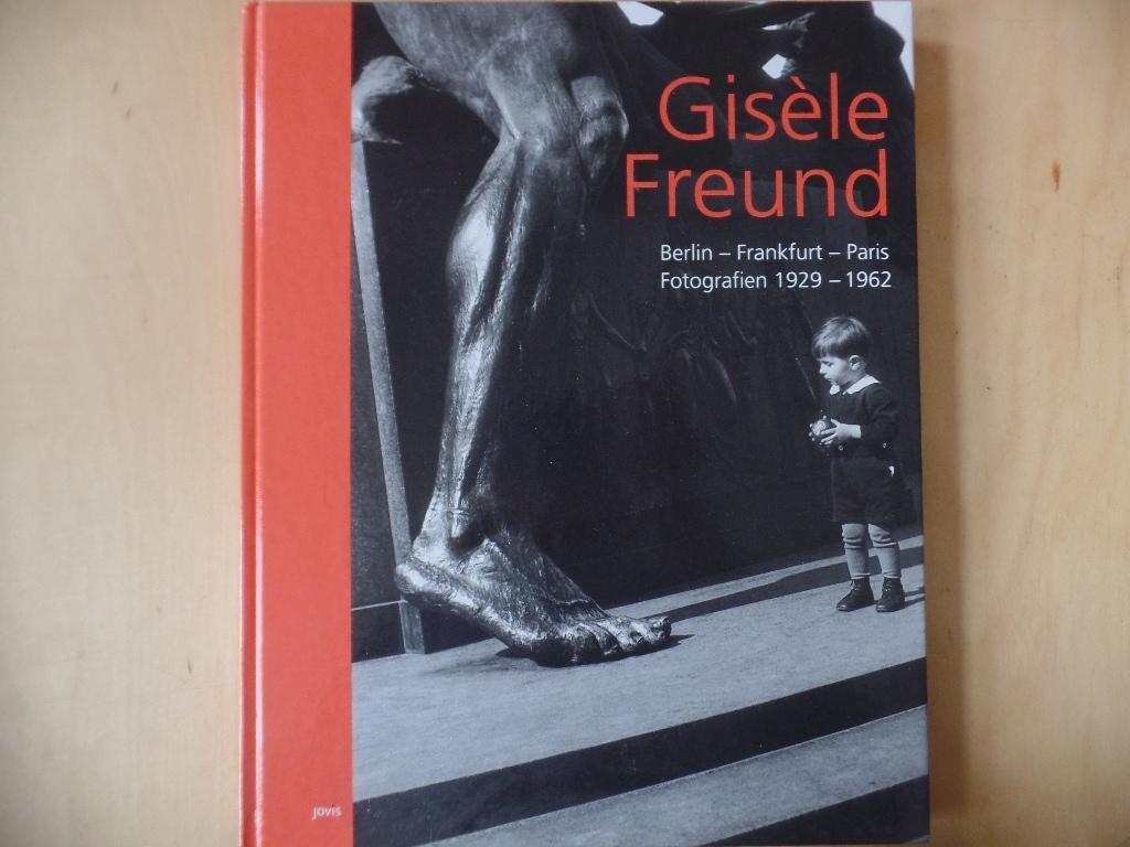 Gisèle Freund : Berlin - Frankfurt - Paris ; Fotografien 1929 - 1962 ; [erscheint anlässlich einer Ausstellung der 46. Berliner Festwochen 1996