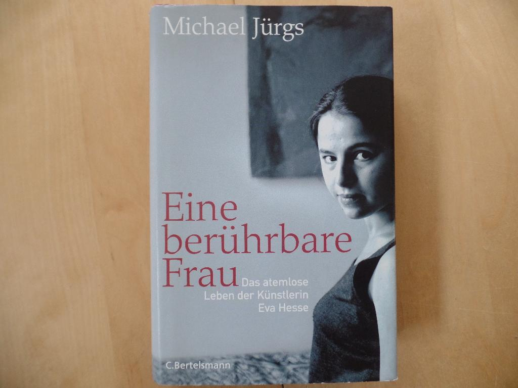 Eine berührbare Frau : das atemlose Leben der Künstlerin Eva Hesse. - Jürgs, Michael