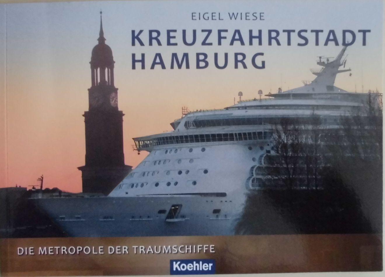 Kreuzfahrtstadt Hamburg - Die Metropole der Traumschiffe - Wiese, Eigel