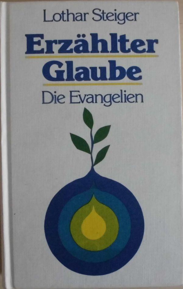 9783579047218 - Steiger, Lothar: Erzählter Glaube - Die Evangelien - Buch