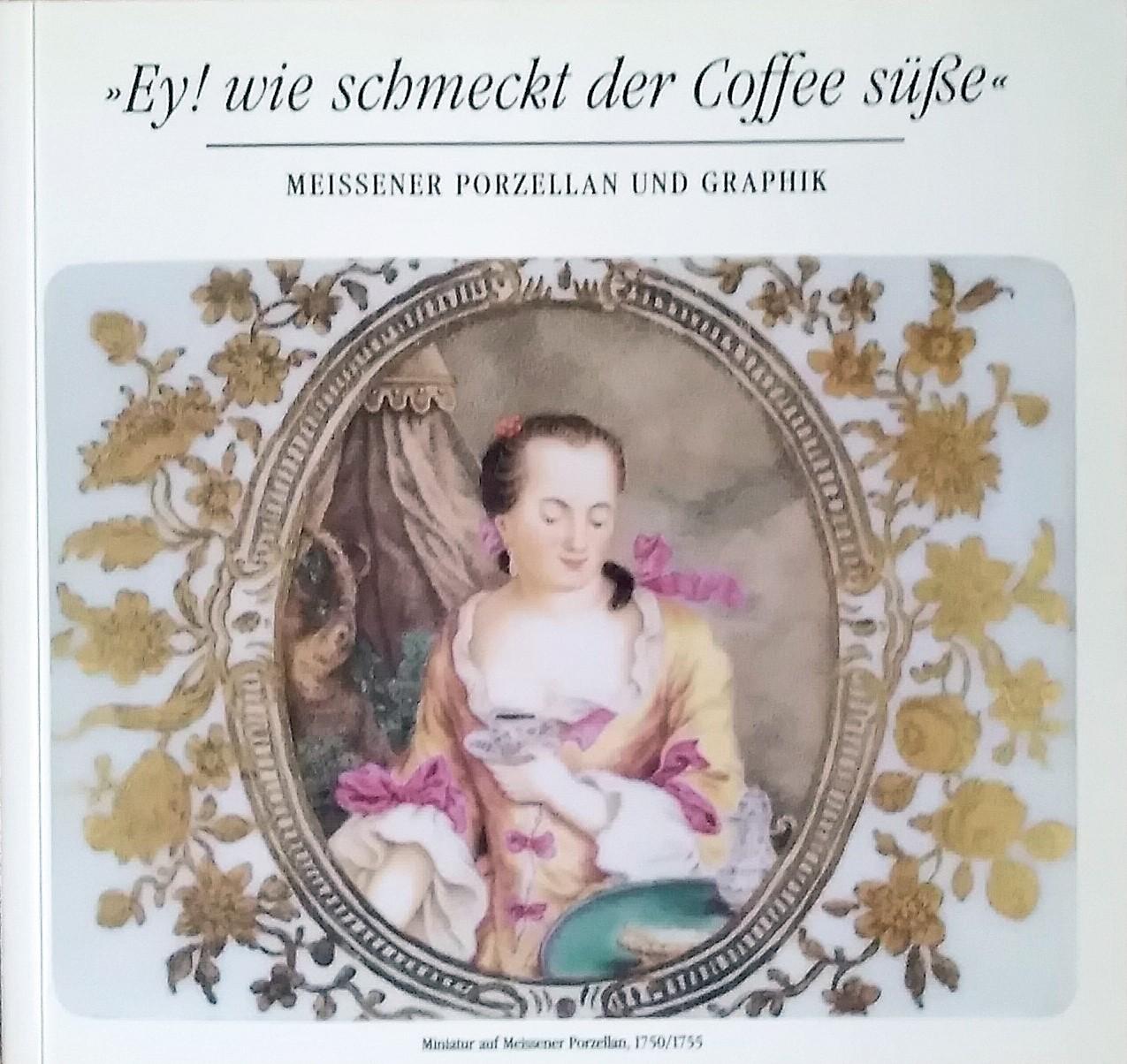 Ey! wie schmeckt der Coffee süße -: Staatliche Kunstsammlungen Dresden