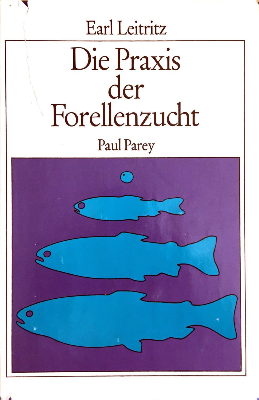 Die Praxis der Forellenzucht - Ein umfassendes Lehrbuch für alle Fragen der Aufzucht von Forellen und Lachsen auf der Grundlage internationaler, insbesondere amerikanischer Erfahrungen - Aus dem Amerikan. übertragen u. bearb. v. P. Hofer - Leitritz, Earl