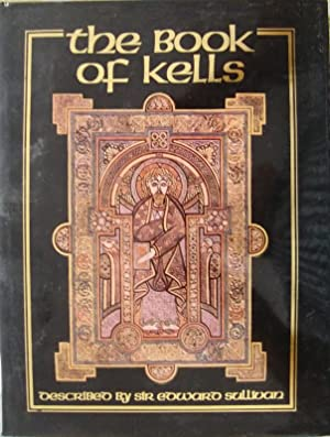 The Book of Kells - described by Sir Edward Sullivan with additional commentary from An inquiry i...