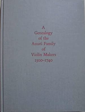 A Genealogy of the Amati Family of Violin Makers 1500-1740 - A Translation of La Genealogia degli...