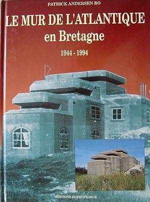 LE MUR L'ATLANTIQUE EN BRETAGNE 1944 -: Bo, Patrick Andersen