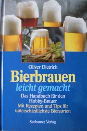 Bierbrauen leicht gemacht - Das Handbuch für: Dietrich, Oliver