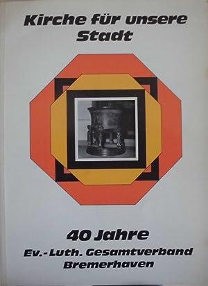 Kirche für unsere Stadt - 40 Jahre Ev.-Luth. Gesamtverband Bremerhaven: ...