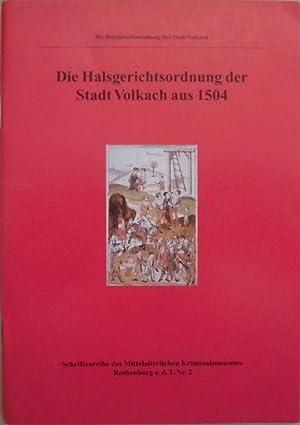 Die Halsgerichtsordnung der Stadt Volkach aus 1504: Kriminalmuseum Rothenburg o.