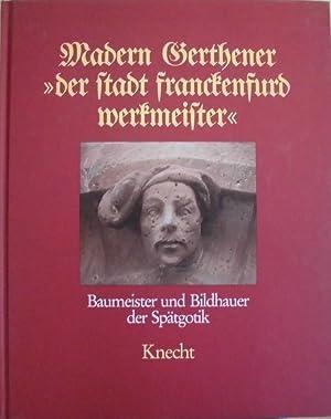 """Madern Gerthener """"der Stadt Franckenfurd Werkmeister"""" -: Haberland, Ernst-Dietrich und"""