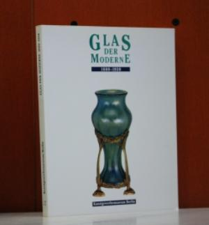 Glas der Moderne. 1880-1930. Katalog zur Ausstellung: Netzer, Susanne:
