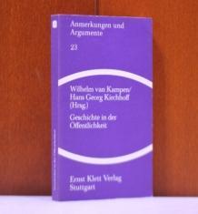 Geschichte in der Öffentlichkeit. Tagung der Konferenz für Geschichtsdidaktik vom 5. - 8. Oktober 1977 in Osnabrück. im Auftrag der Konferenz herausgegeben von Wilhelm van Kampen, Hans Georg Kirchhoff.