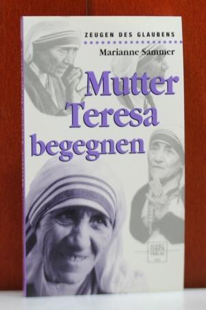 Mutter Teresa begegnen. Zeugen des Gaubens - Sammer, Marianne