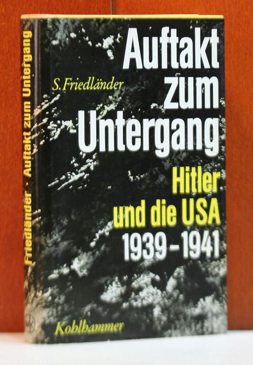 Auftakt zum Untergang. Hitler und die Vereinigten: Friedländer, Saul: