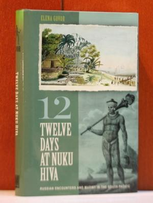 Twelve Days at Nuku Hiva: Russian Encounters and Mutiny in the South Pacific