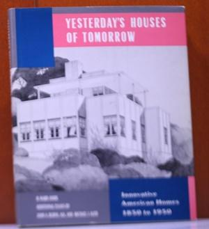 Yesterday's Houses of Tomorrow. Innovative American Homes 1850 to 1950 Additional essays by John ...