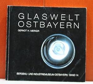Glaswelt Ostbayern - Trinkgläser der Gegenwart. (Schriftenreihe: Merker, Gernot H.: