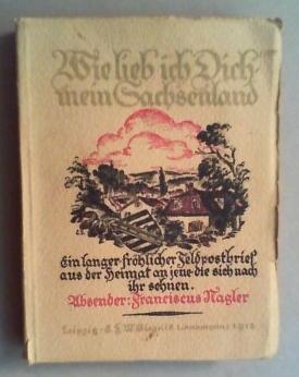 Wie lieb ich Dich, mein Sachsenland! Ein langer fröhlicher Feldpostbrief aus der Heimat an ...