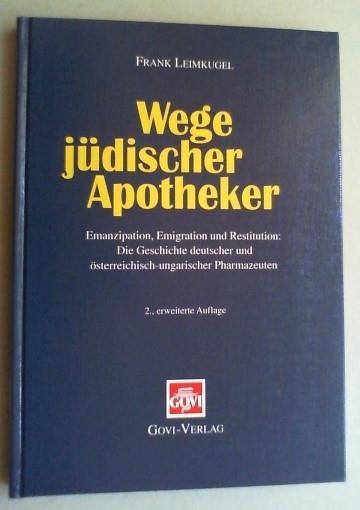Wege jüdischer Apotheker. Emanzipation, Emigration, Restitution. Die Geschichte deutscher und ...