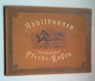 Abbildungen vorzüglicher Pferde-Rassen. 6. Auflage.: Volkers, Emil: