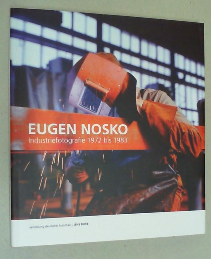 Eugen Nosko. Industriefotografie 1972 bis 1983. - Bove, Jens (Hg.)