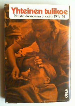 Yhteinen Tulikoe. Naisten kertomaa vuosilta 1939-44.: Sadeniemi, Salme (Ed.):