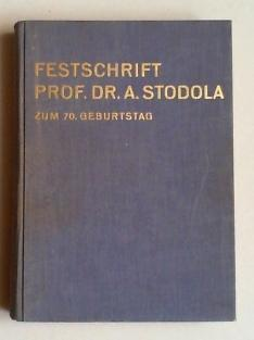 Festschrift Prof. Dr. A. Stodola zum 70. Geburtstag. Überreicht von seinen Freunden und Sch&...