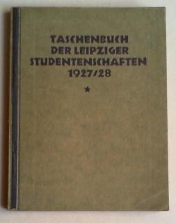 Taschenbuch der Leipziger Studentenschaften 1927/28 (= 3. Jg.). Hg. für die Universit&...
