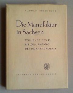 Die Manufaktur in Sachsen vom Ende des 16. bis zu Anfang des 19. Jahrhunderts.: Forberger, Rudolf: