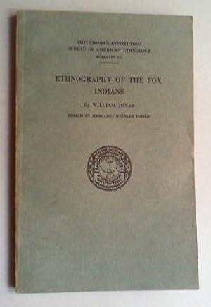 Ethnography of the Fox Indians. Edited by M. Welpley Fischer.: Jones, William: